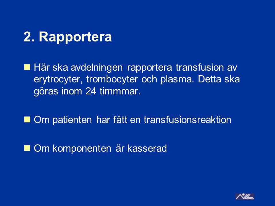 2. Rapportera Här ska avdelningen rapportera transfusion av erytrocyter, trombocyter och plasma.