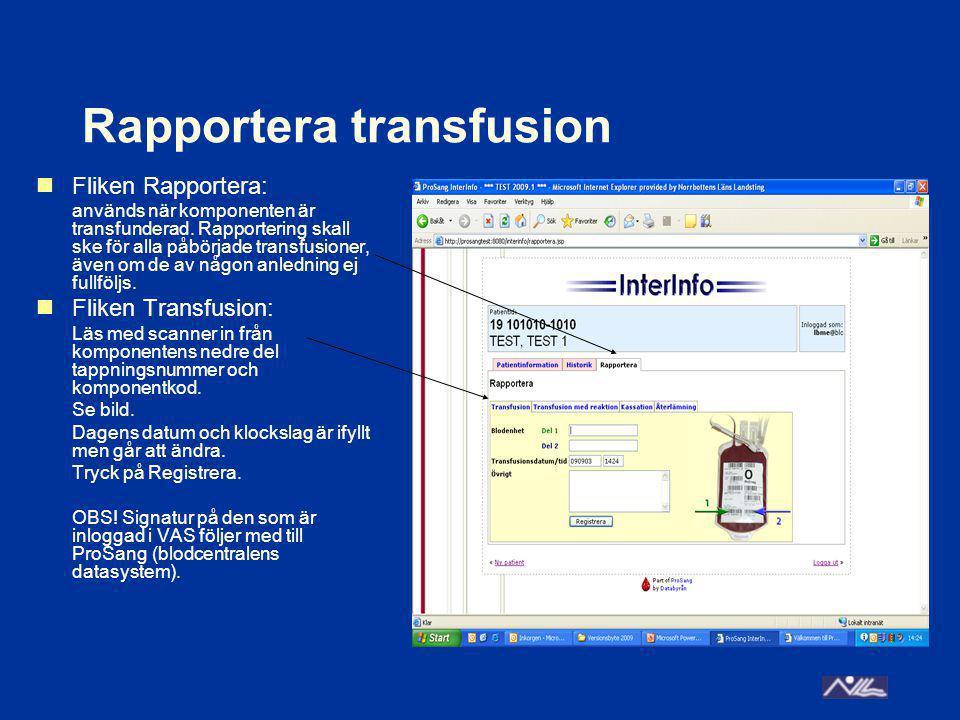 Transfusion med reaktion Fliken Transfusion med reaktion: Vid inträffad transfusionsreaktion: Fyll i skärmen som vid transfusion och ange hur patienten har reagerat.
