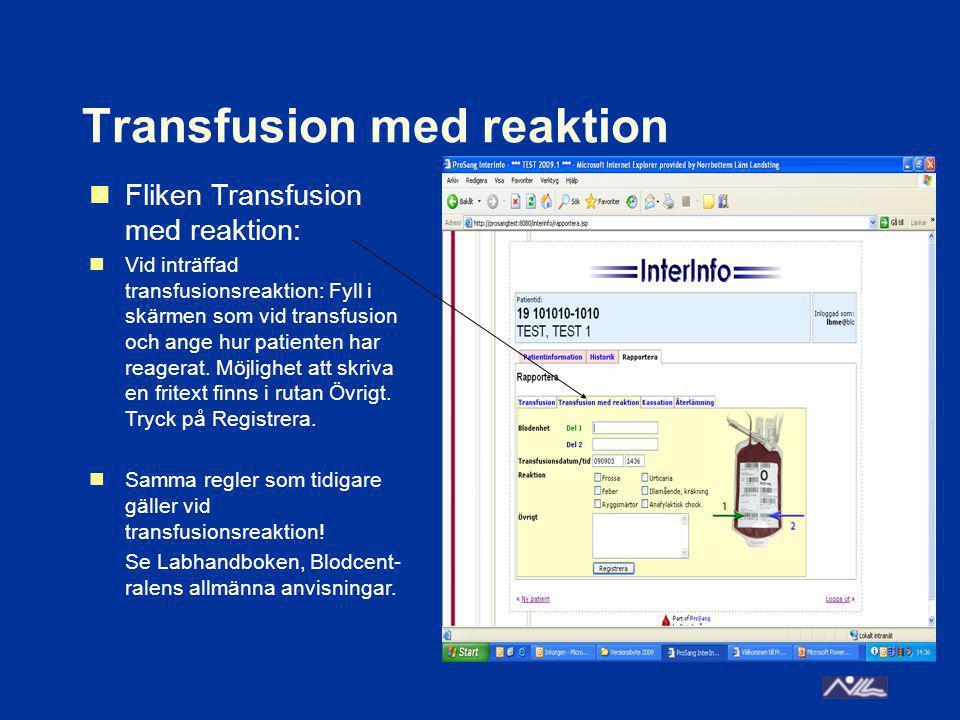 Kassation Fliken Kassation: Här kan rapporteras om en komponent av en eller annan anledning måste kasseras utan att ha blivit transfunderad.