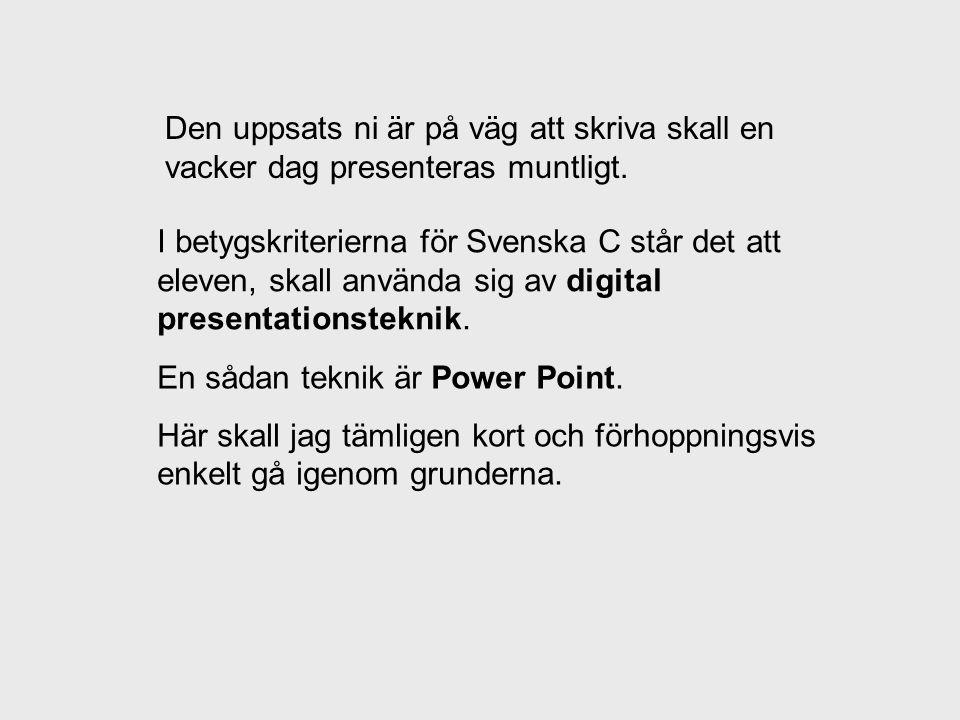 I betygskriterierna för Svenska C står det att eleven, skall använda sig av digital presentationsteknik. Den uppsats ni är på väg att skriva skall en