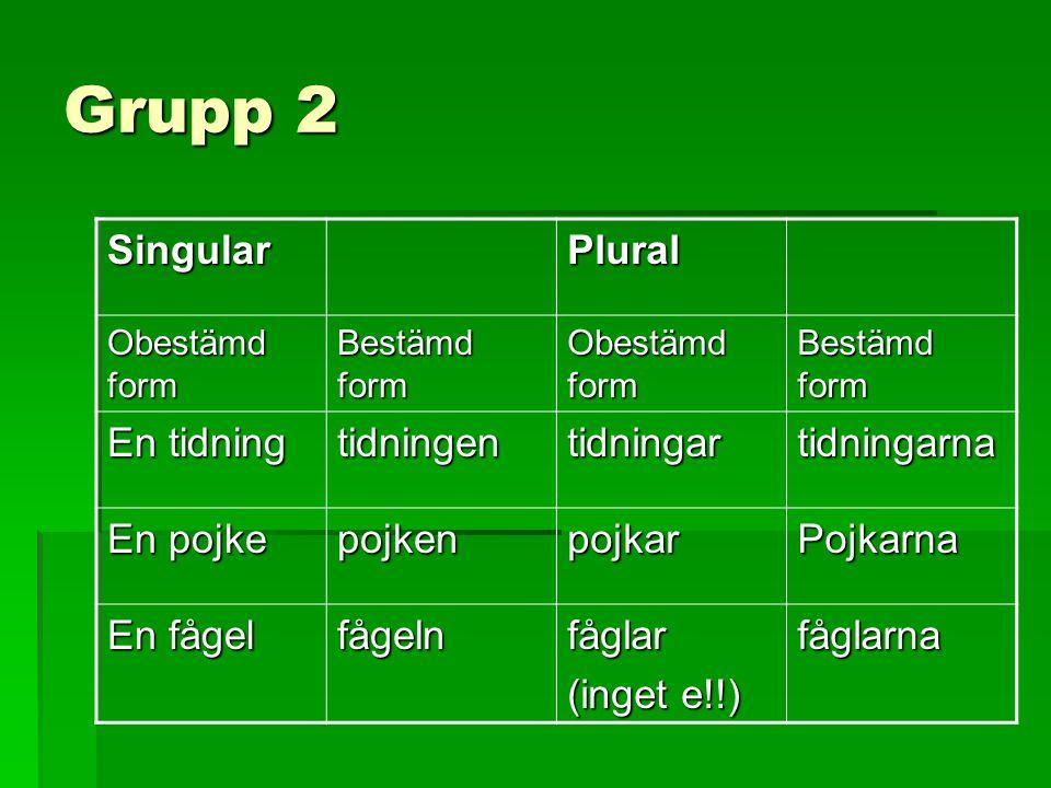 Grupp 3  De flesta substantiven är en-ord, men det finns också ett-ord i grupp 3.