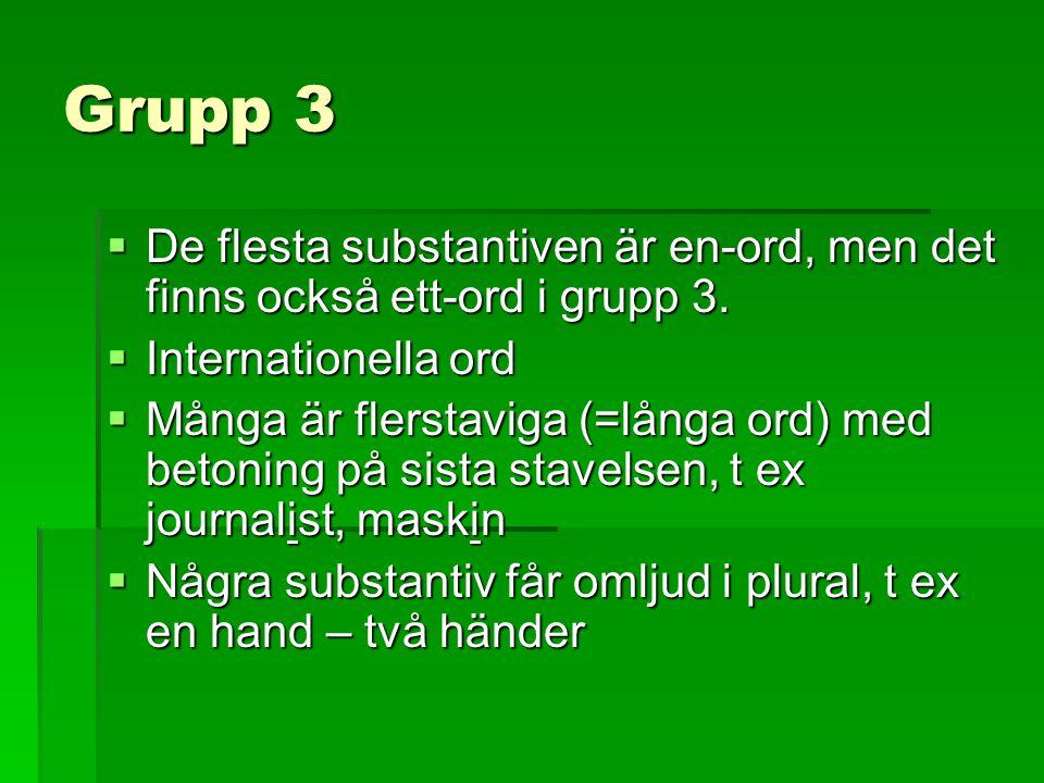 Grupp 3  De flesta substantiven är en-ord, men det finns också ett-ord i grupp 3.  Internationella ord  Många är flerstaviga (=långa ord) med beton