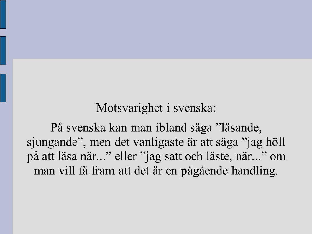 """Motsvarighet i svenska: På svenska kan man ibland säga """"läsande, sjungande"""", men det vanligaste är att säga """"jag höll på att läsa när..."""" eller """"jag s"""