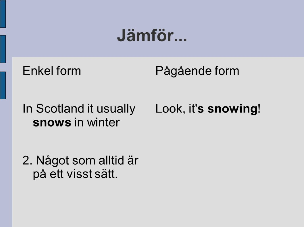 Jämför...Enkel form In Scotland it usually snows in winter 2.