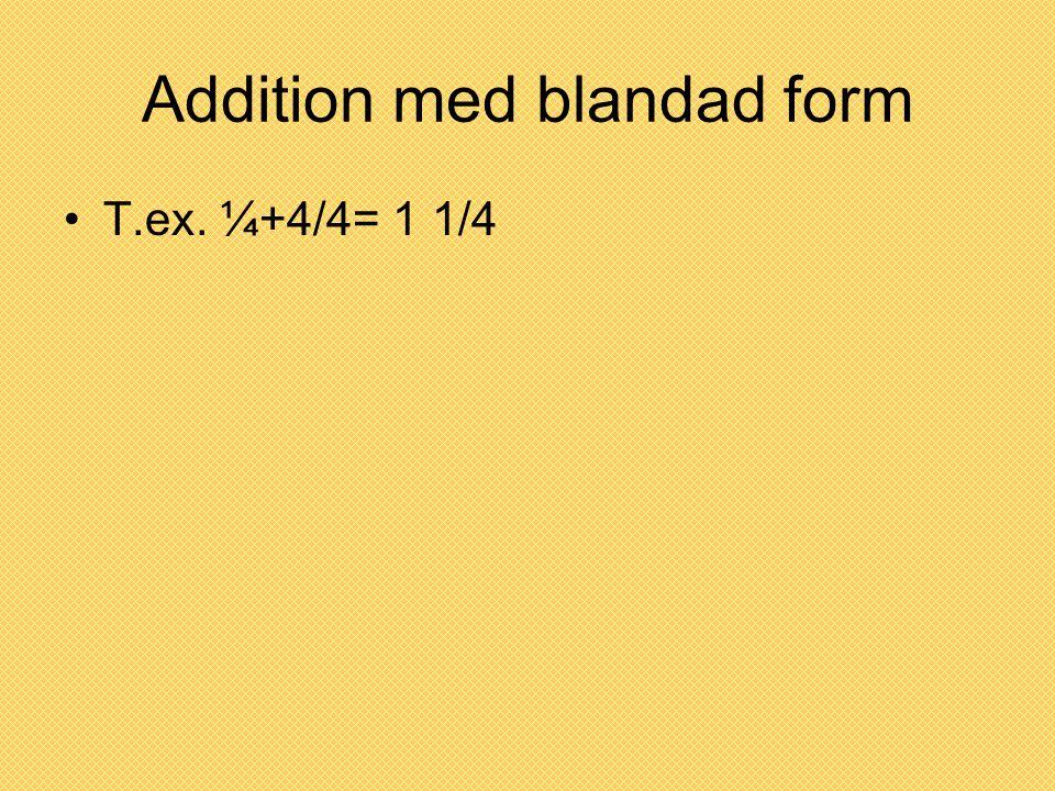 Addition med blandad form T.ex. ¼+4/4= 1 1/4