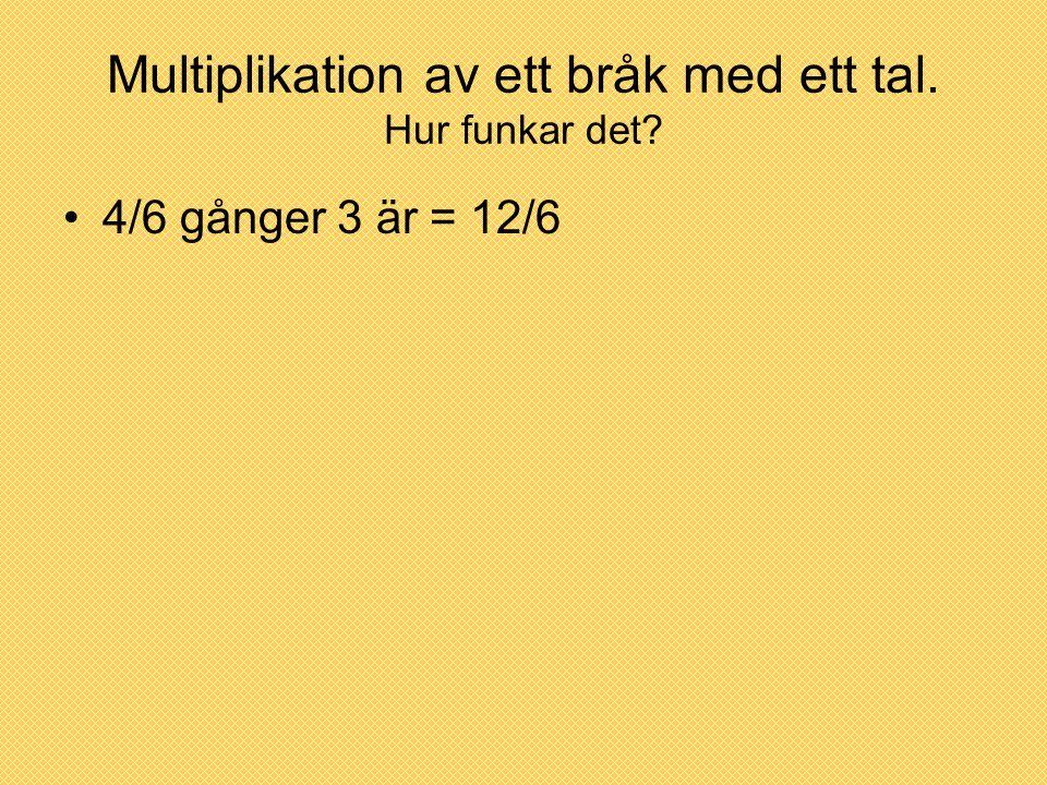 Multiplikation av ett bråk med ett tal. Hur funkar det? 4/6 gånger 3 är = 12/6