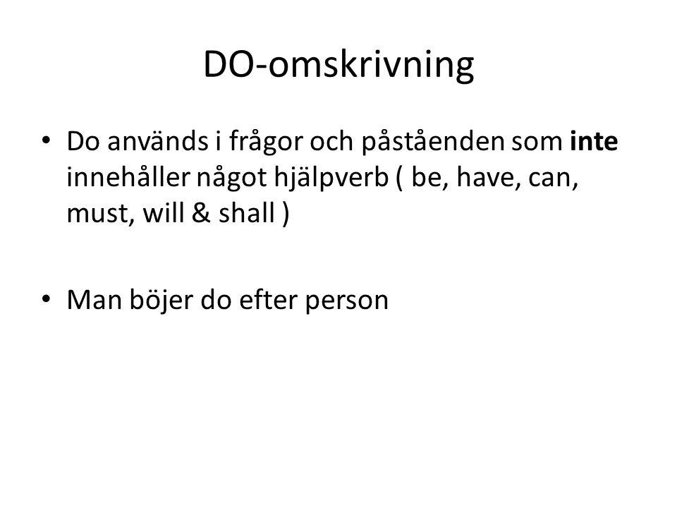 DO-omskrivning Do används i frågor och påståenden som inte innehåller något hjälpverb ( be, have, can, must, will & shall ) Man böjer do efter person