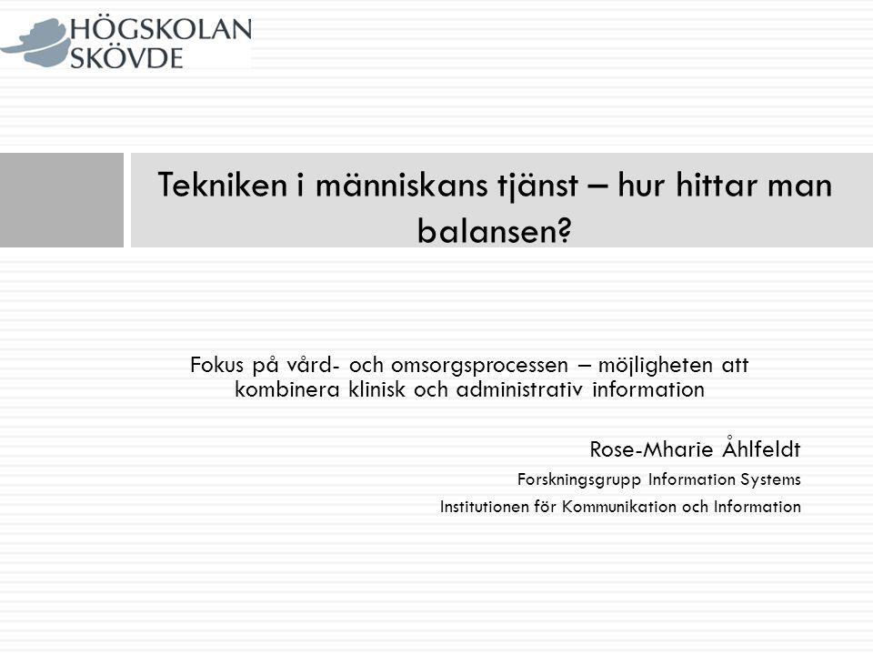 Fokus på vård- och omsorgsprocessen – möjligheten att kombinera klinisk och administrativ information Rose-Mharie Åhlfeldt Forskningsgrupp Information
