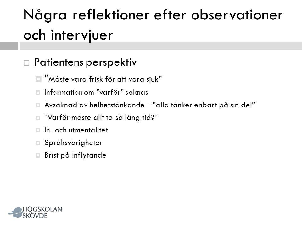 """Några reflektioner efter observationer och intervjuer  Patientens perspektiv  """" Måste vara frisk för att vara sjuk""""  Information om """"varför"""" saknas"""