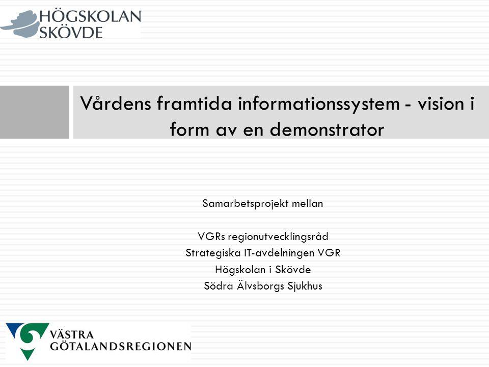 Samarbetsprojekt mellan VGRs regionutvecklingsråd Strategiska IT-avdelningen VGR Högskolan i Skövde Södra Älvsborgs Sjukhus Vårdens framtida informati
