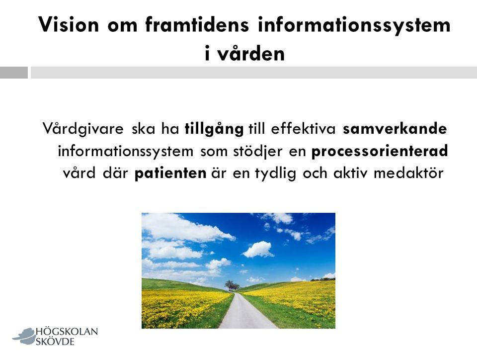 Vision om framtidens informationssystem i vården Vårdgivare ska ha tillgång till effektiva samverkande informationssystem som stödjer en processorient