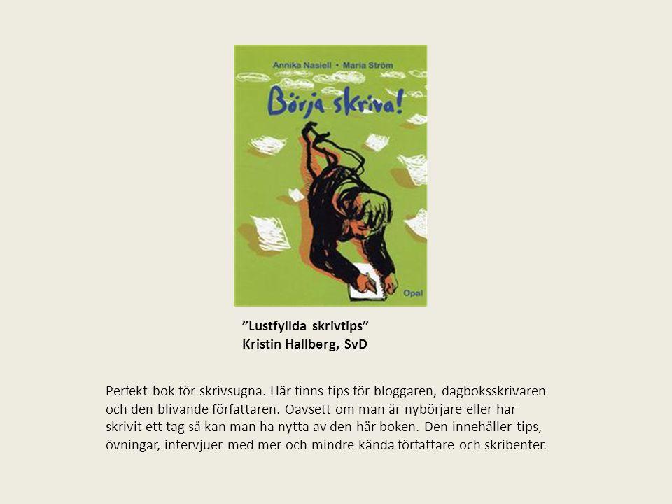 """""""Lustfyllda skrivtips"""" Kristin Hallberg, SvD Perfekt bok för skrivsugna. Här finns tips för bloggaren, dagboksskrivaren och den blivande författaren."""