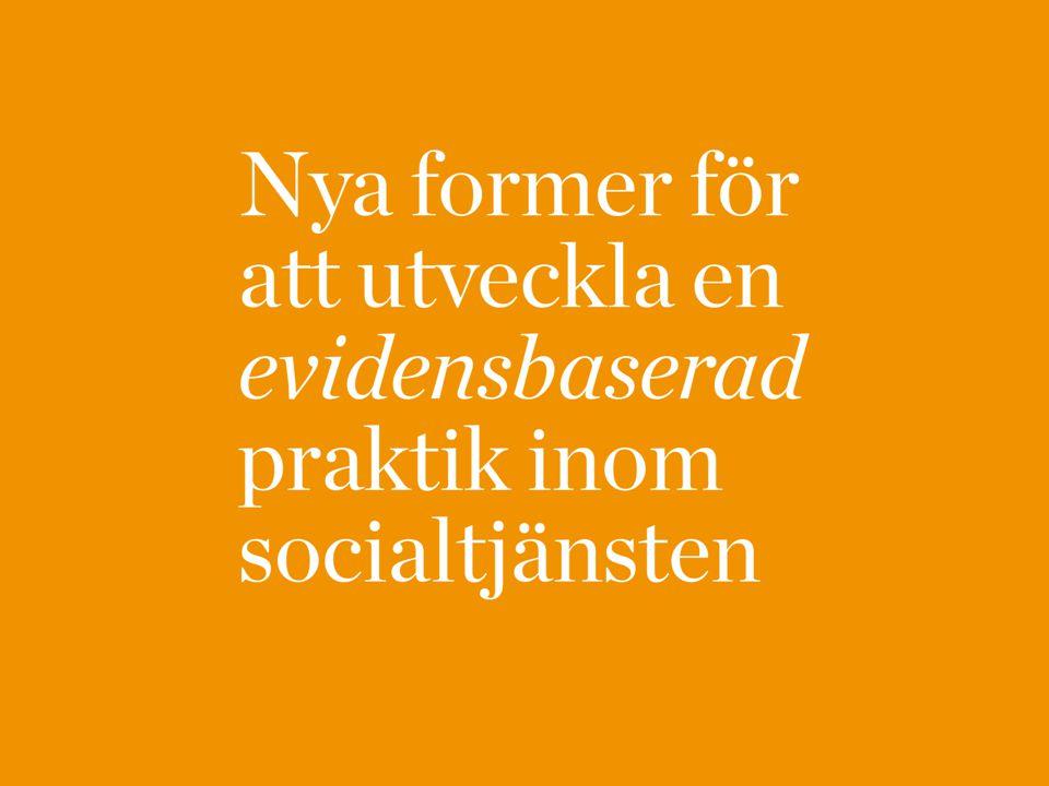 Finns ett stort behov…  av att utveckla en kunskapsbas i socialtjänsten  av ett samordnat och långsiktigt statligt stöd som inte är projektbaserat  av kunskapsutveckling och ökad brukarmedverkan inom socialtjänsten