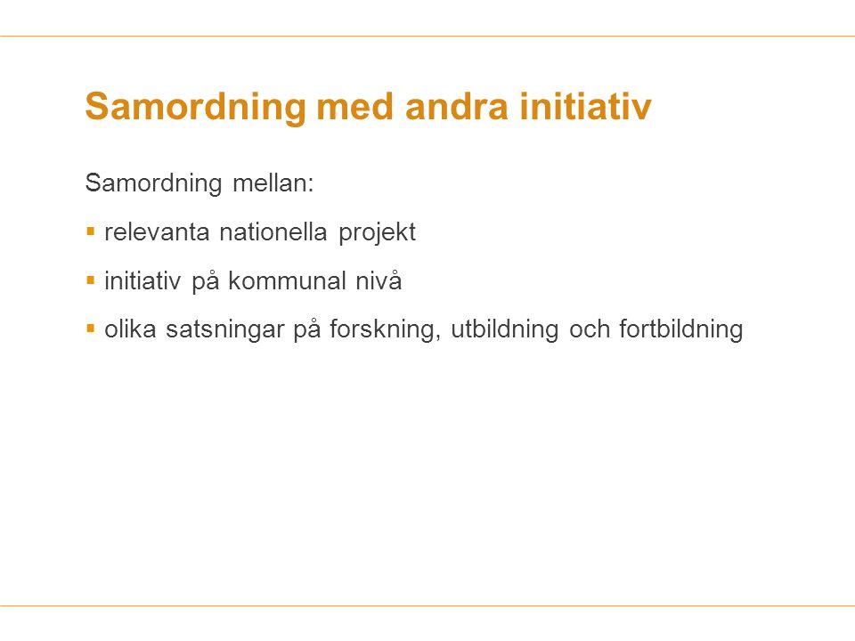 Samordning med andra initiativ Samordning mellan:  relevanta nationella projekt  initiativ på kommunal nivå  olika satsningar på forskning, utbildn