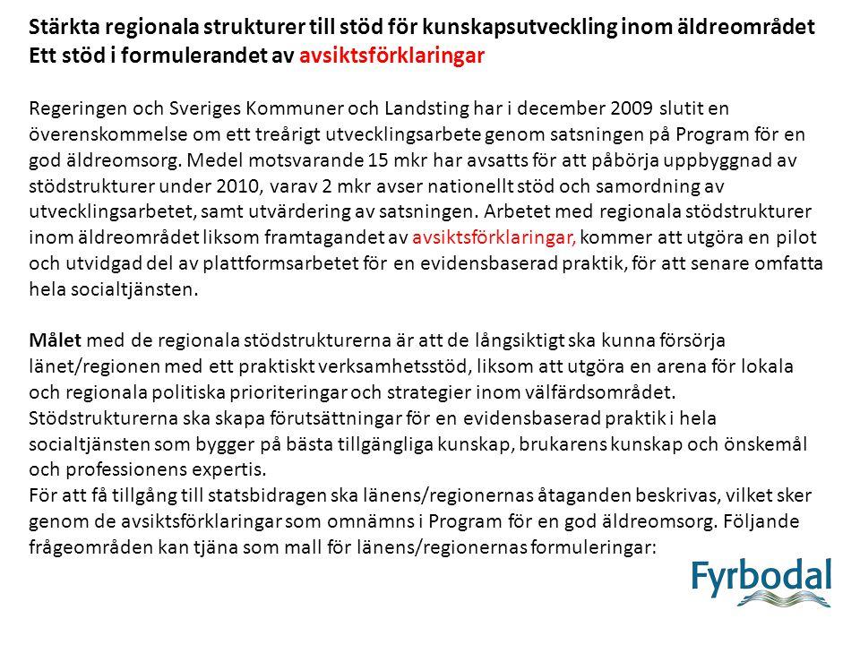 Stärkta regionala strukturer till stöd för kunskapsutveckling inom äldreområdet Ett stöd i formulerandet av avsiktsförklaringar Regeringen och Sveriges Kommuner och Landsting har i december 2009 slutit en överenskommelse om ett treårigt utvecklingsarbete genom satsningen på Program för en god äldreomsorg.