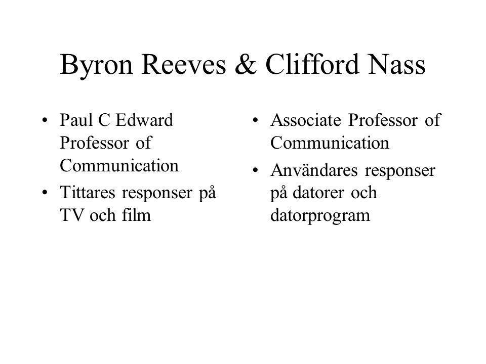 Byron Reeves & Clifford Nass Paul C Edward Professor of Communication Tittares responser på TV och film Associate Professor of Communication Användare