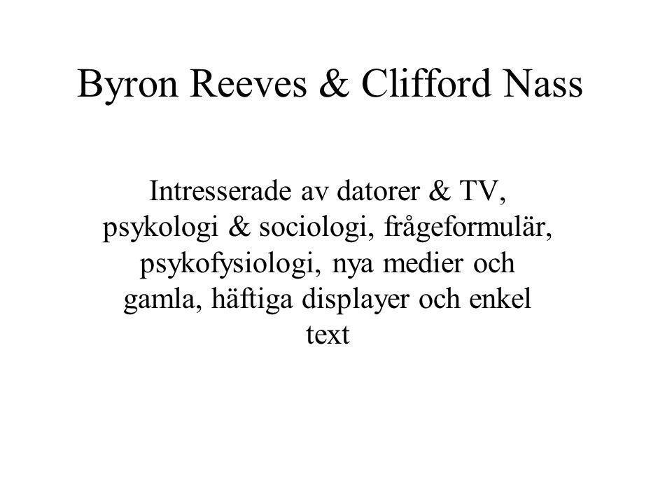 Byron Reeves & Clifford Nass Intresserade av datorer & TV, psykologi & sociologi, frågeformulär, psykofysiologi, nya medier och gamla, häftiga display