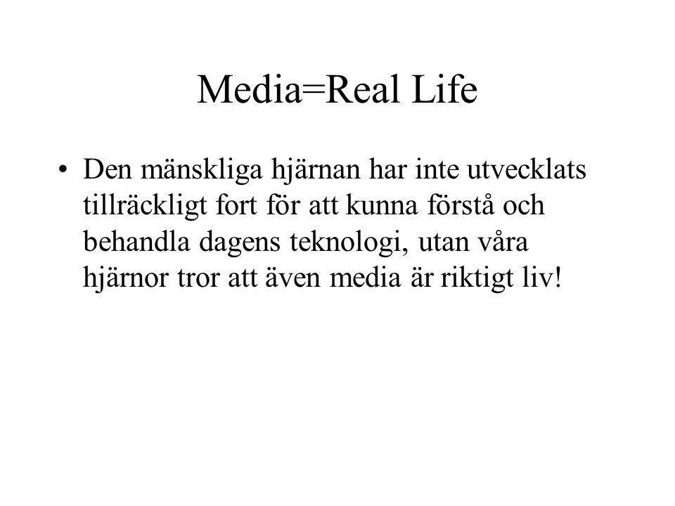 Media=Real Life Den mänskliga hjärnan har inte utvecklats tillräckligt fort för att kunna förstå och behandla dagens teknologi, utan våra hjärnor tror