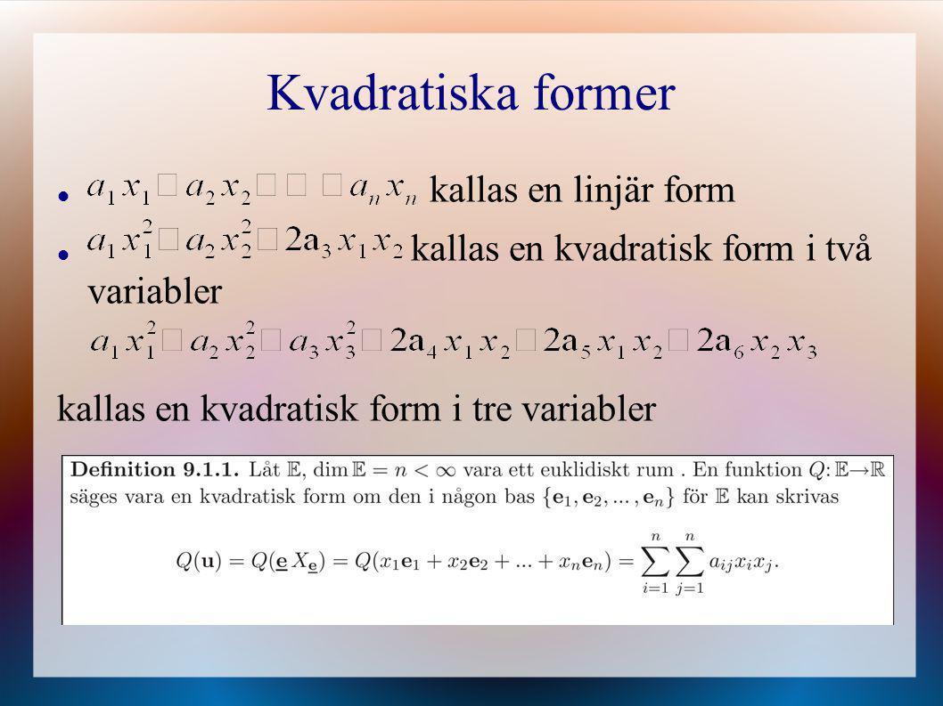 Kvadratiska former kallas en linjär form kallas en kvadratisk form i två variabler kallas en kvadratisk form i tre variabler