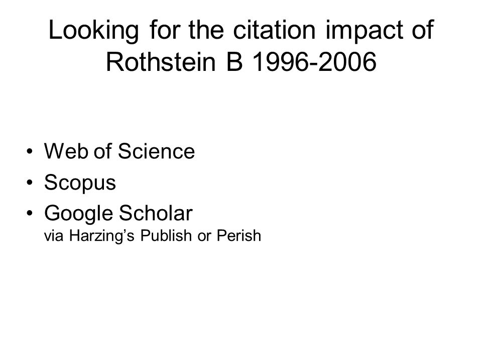 Looking for the citation impact of Rothstein B 1996-2006 Web of Science Scopus Google Scholar via Harzing's Publish or Perish