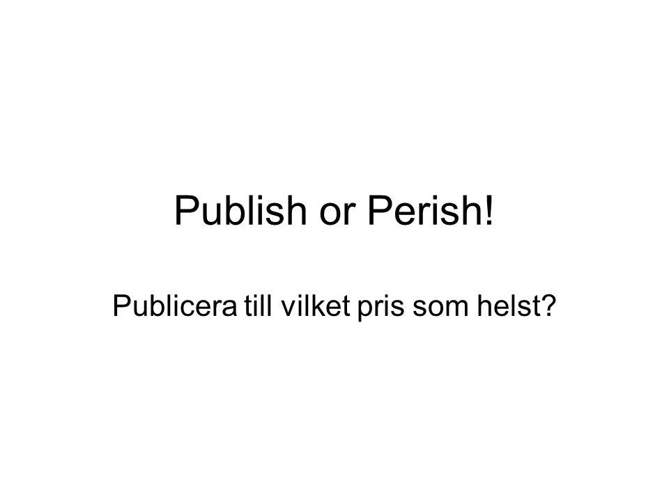 Publish or Perish! Publicera till vilket pris som helst?