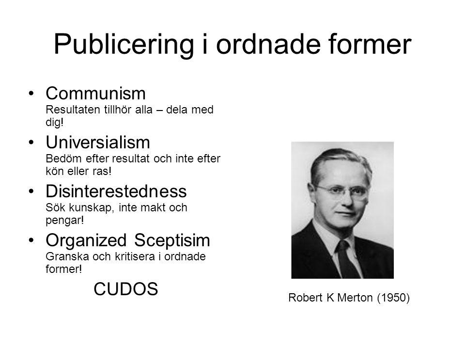 Communism Resultaten tillhör alla – dela med dig! Universialism Bedöm efter resultat och inte efter kön eller ras! Disinterestedness Sök kunskap, inte
