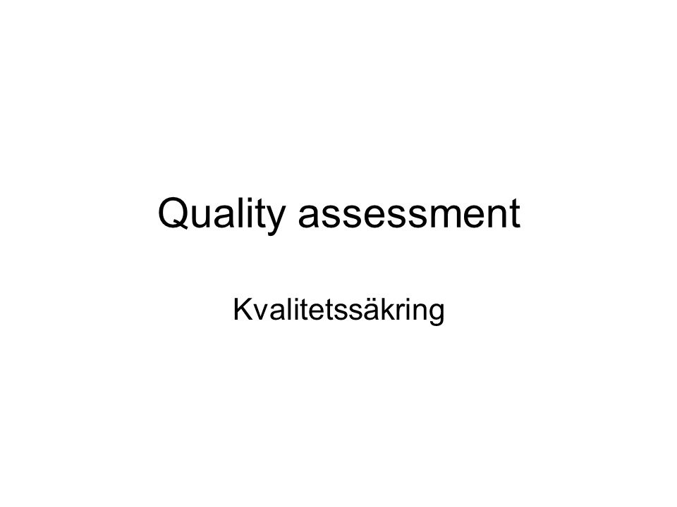 Quality assessment Kvalitetssäkring