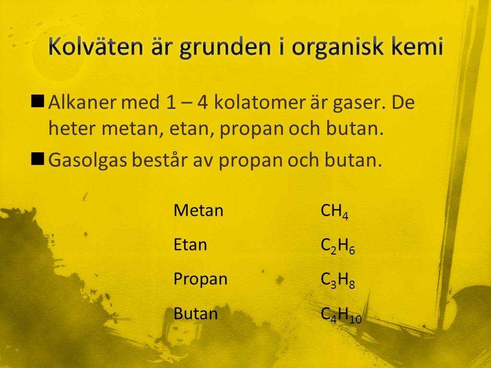 Alkaner med 1 – 4 kolatomer är gaser.De heter metan, etan, propan och butan.