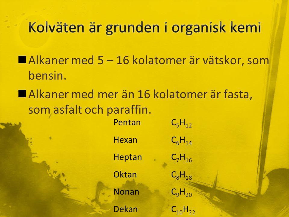 Alkaner med 5 – 16 kolatomer är vätskor, som bensin.