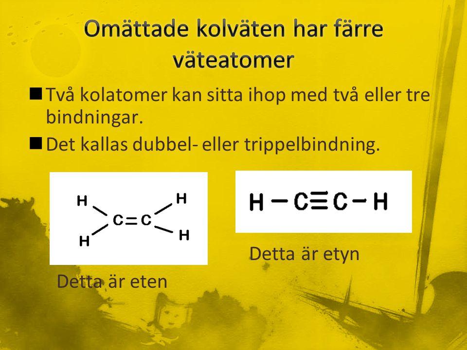 Två kolatomer kan sitta ihop med två eller tre bindningar.
