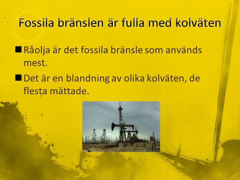 Råolja är det fossila bränsle som används mest.