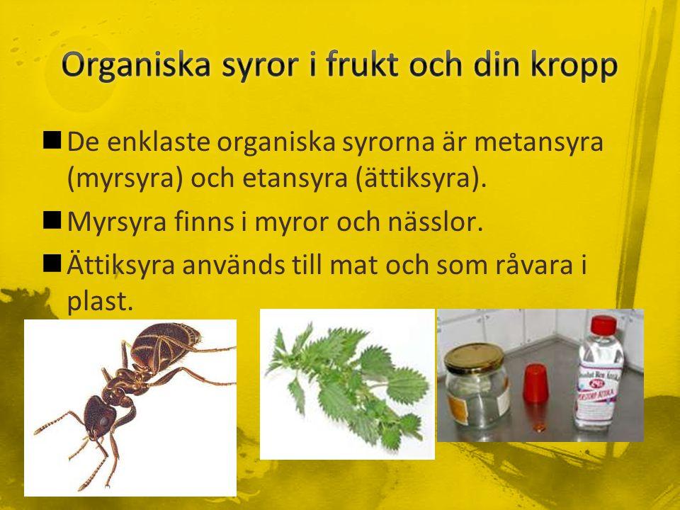 De enklaste organiska syrorna är metansyra (myrsyra) och etansyra (ättiksyra).
