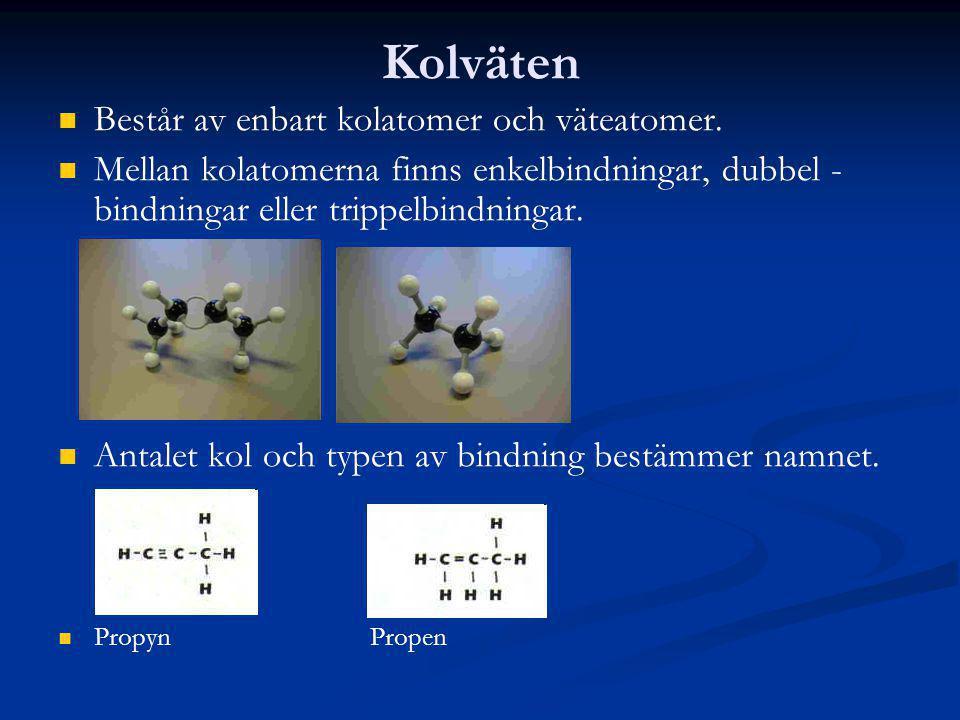 Kolväten Består av enbart kolatomer och väteatomer. Mellan kolatomerna finns enkelbindningar, dubbel - bindningar eller trippelbindningar. Antalet kol