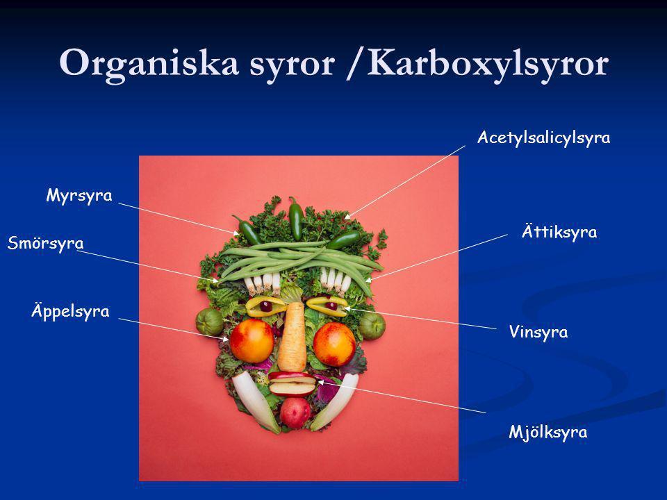 Organiska syror /Karboxylsyror Myrsyra Äppelsyra Acetylsalicylsyra Vinsyra Mjölksyra Ättiksyra Smörsyra