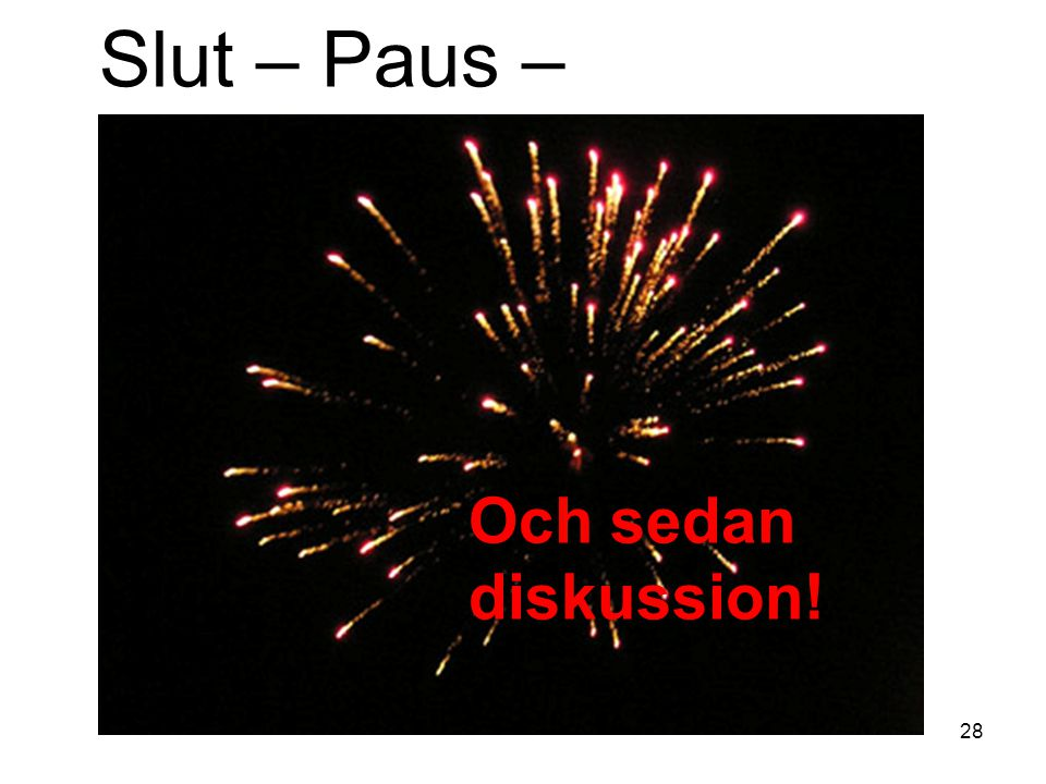 Slut – Paus – Och sedan diskussion! 28