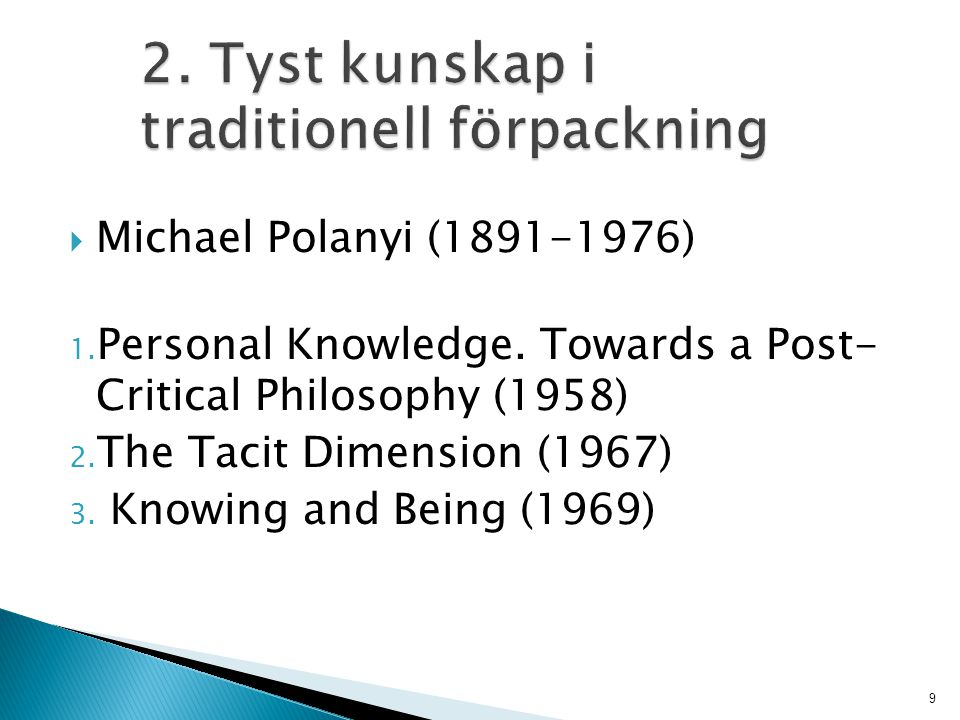  Michael Polanyi (1891-1976) 1. Personal Knowledge. Towards a Post- Critical Philosophy (1958) 2. The Tacit Dimension (1967) 3. Knowing and Being (19
