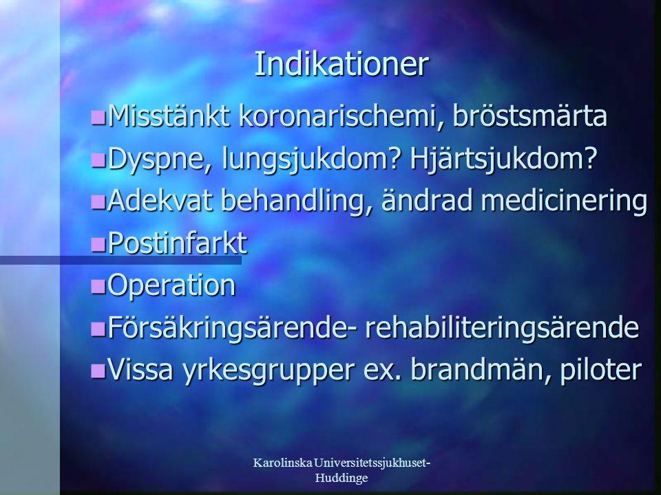 Karolinska Universitetssjukhuset- Huddinge Indikationer Misstänkt koronarischemi, bröstsmärta Misstänkt koronarischemi, bröstsmärta Dyspne, lungsjukdom.
