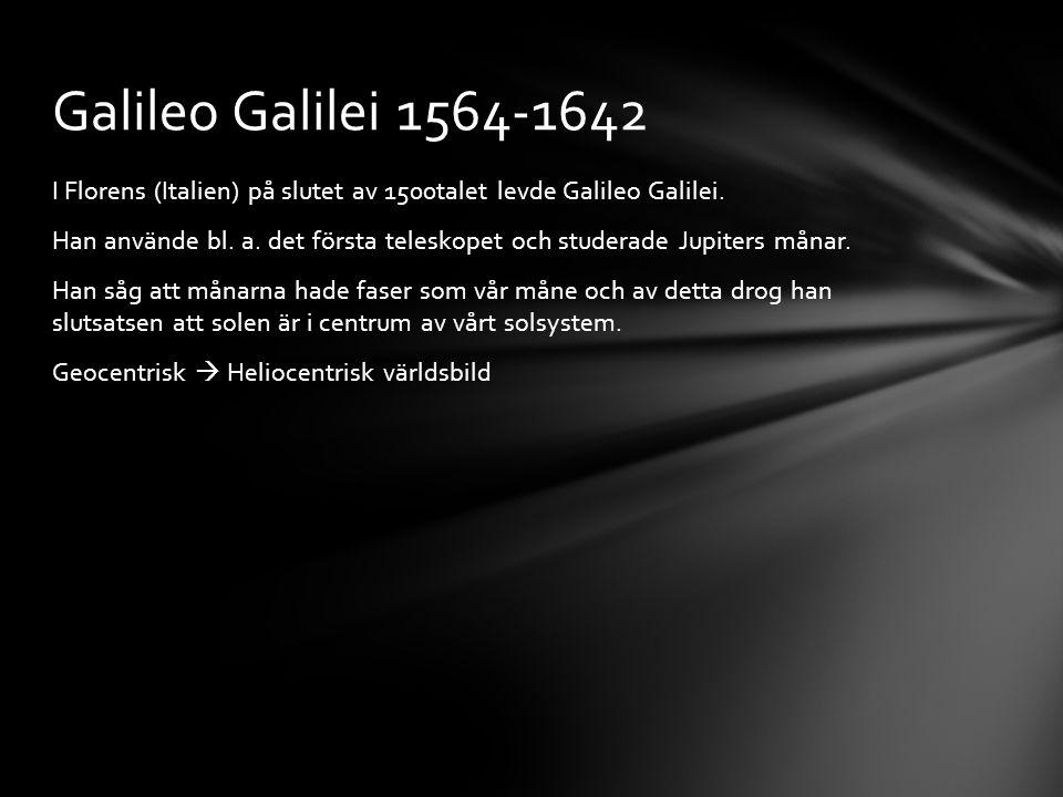 I Florens (Italien) på slutet av 1500talet levde Galileo Galilei.