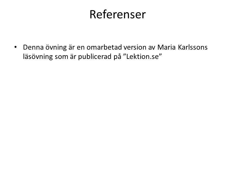 """Referenser Denna övning är en omarbetad version av Maria Karlssons läsövning som är publicerad på """"Lektion.se"""""""