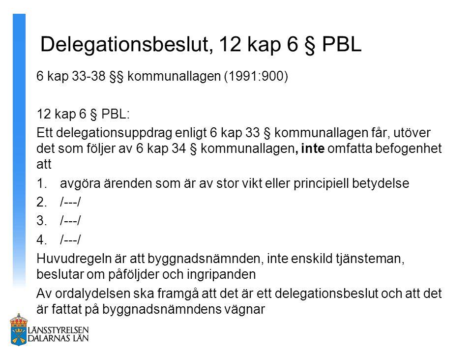 Delegationsbeslut, 12 kap 6 § PBL 6 kap 33-38 §§ kommunallagen (1991:900) 12 kap 6 § PBL: Ett delegationsuppdrag enligt 6 kap 33 § kommunallagen får,