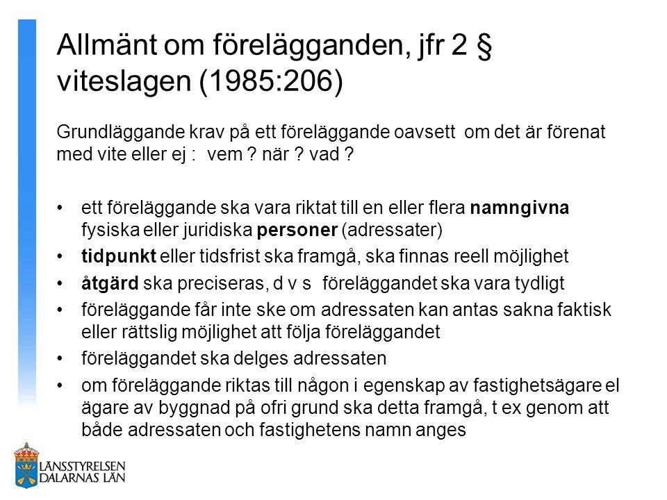 Allmänt om förelägganden, jfr 2 § viteslagen (1985:206) Grundläggande krav på ett föreläggande oavsett om det är förenat med vite eller ej : vem ? när
