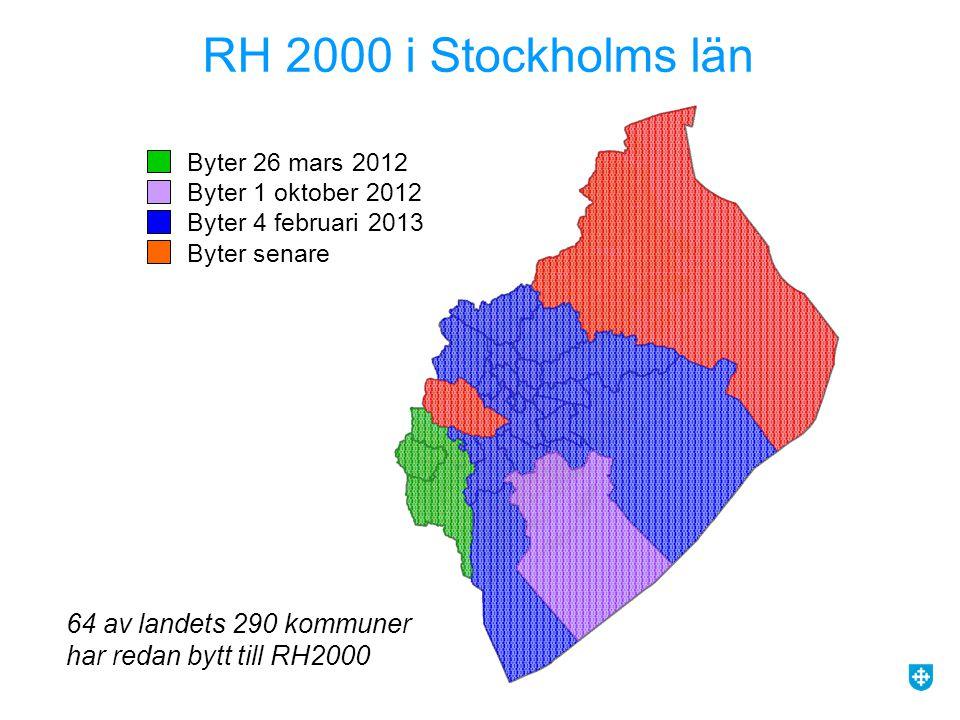 RH 2000 i Stockholms län Byter 26 mars 2012 Byter 1 oktober 2012 Byter 4 februari 2013 Byter senare 64 av landets 290 kommuner har redan bytt till RH2000