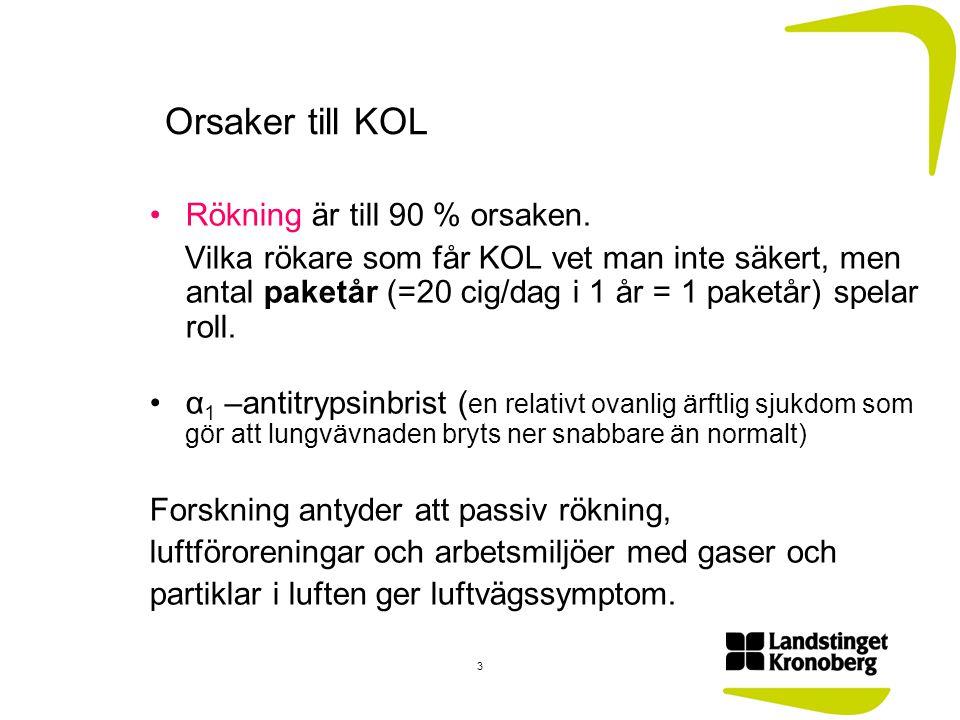 Orsaker till KOL Rökning är till 90 % orsaken. Vilka rökare som får KOL vet man inte säkert, men antal paketår (=20 cig/dag i 1 år = 1 paketår) spelar
