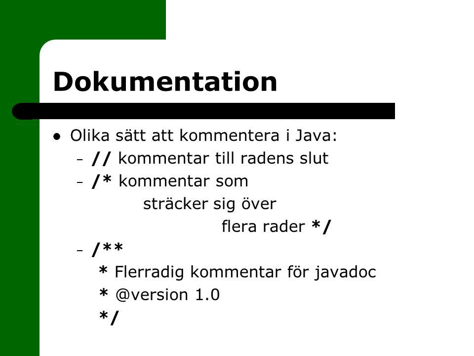 Dokumentation Olika sätt att kommentera i Java: – // kommentar till radens slut – /* kommentar som sträcker sig över flera rader */ – /** * Flerradig kommentar för javadoc * @version 1.0 */