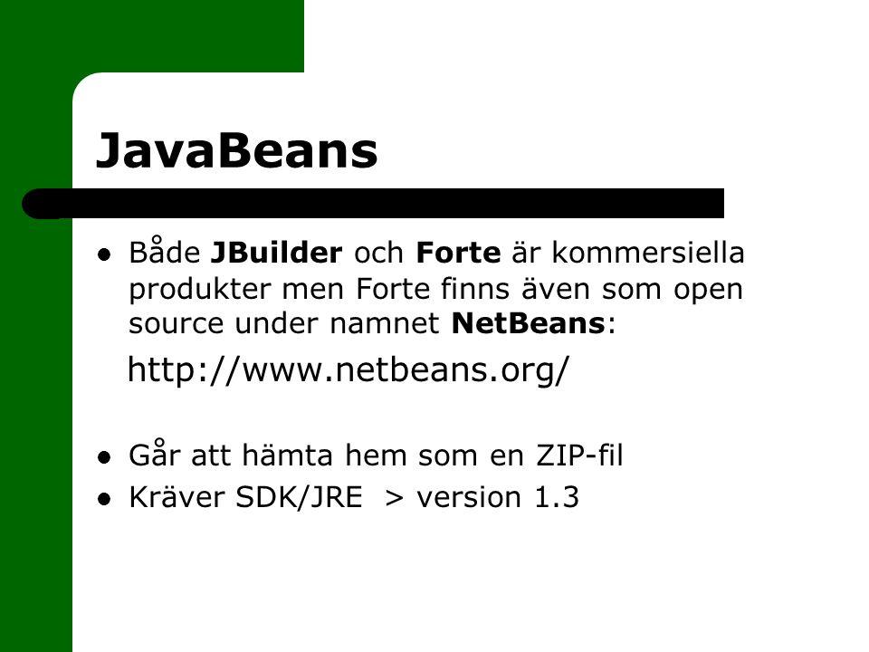 JavaBeans Både JBuilder och Forte är kommersiella produkter men Forte finns även som open source under namnet NetBeans: http://www.netbeans.org/ Går att hämta hem som en ZIP-fil Kräver SDK/JRE > version 1.3