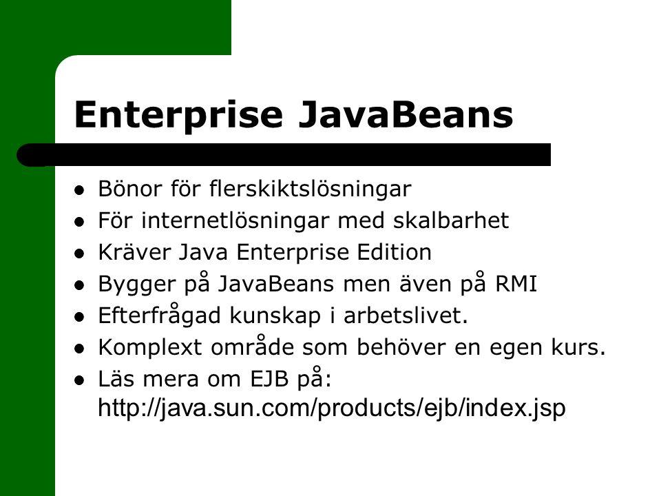 Enterprise JavaBeans Bönor för flerskiktslösningar För internetlösningar med skalbarhet Kräver Java Enterprise Edition Bygger på JavaBeans men även på RMI Efterfrågad kunskap i arbetslivet.