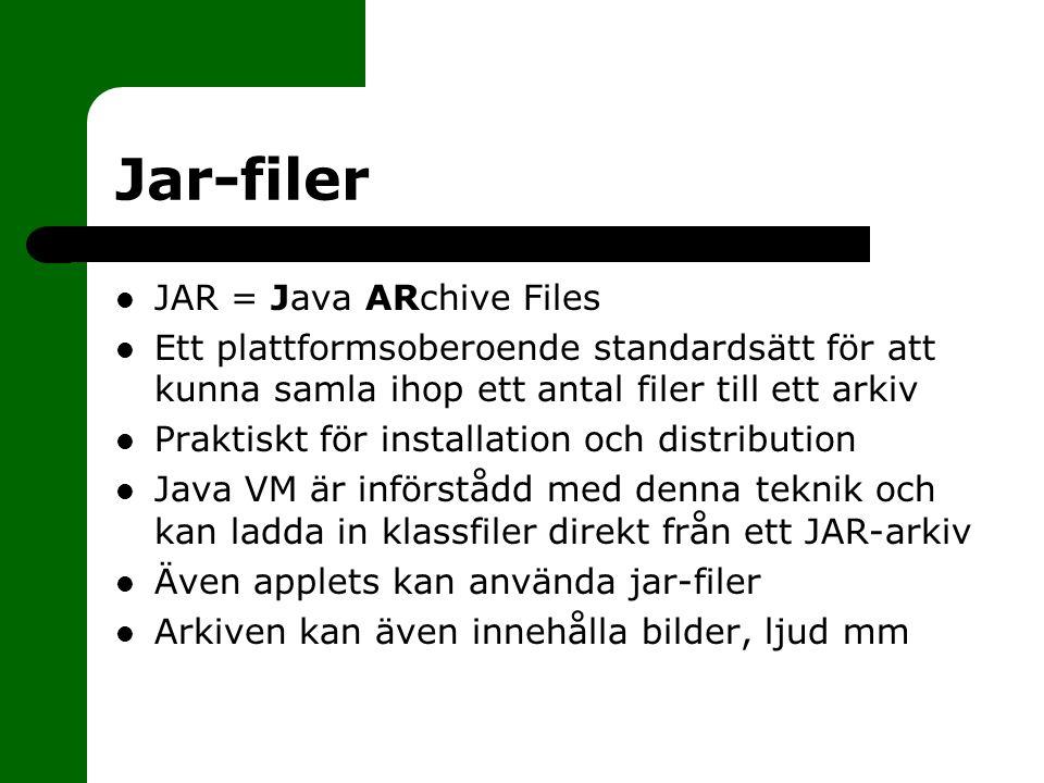 Jar-filer JAR = Java ARchive Files Ett plattformsoberoende standardsätt för att kunna samla ihop ett antal filer till ett arkiv Praktiskt för installation och distribution Java VM är införstådd med denna teknik och kan ladda in klassfiler direkt från ett JAR-arkiv Även applets kan använda jar-filer Arkiven kan även innehålla bilder, ljud mm