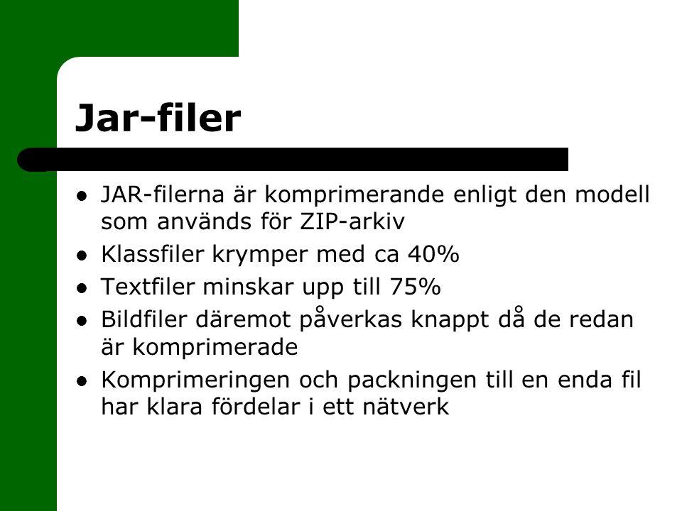 Jar-filer JAR-filerna är komprimerande enligt den modell som används för ZIP-arkiv Klassfiler krymper med ca 40% Textfiler minskar upp till 75% Bildfiler däremot påverkas knappt då de redan är komprimerade Komprimeringen och packningen till en enda fil har klara fördelar i ett nätverk