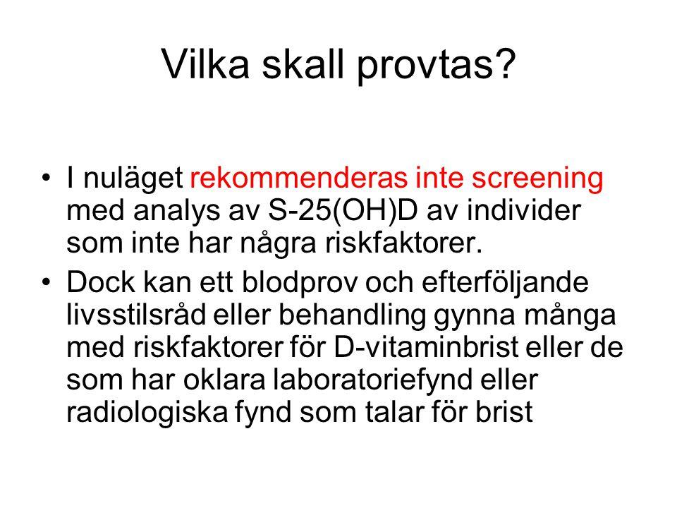 Vilka skall provtas? I nuläget rekommenderas inte screening med analys av S-25(OH)D av individer som inte har några riskfaktorer. Dock kan ett blodpro