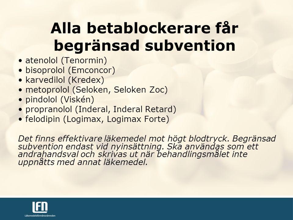atenolol (Tenormin) bisoprolol (Emconcor) karvedilol (Kredex) metoprolol (Seloken, Seloken Zoc) pindolol (Viskén) propranolol (Inderal, Inderal Retard) felodipin (Logimax, Logimax Forte) Det finns effektivare läkemedel mot högt blodtryck.